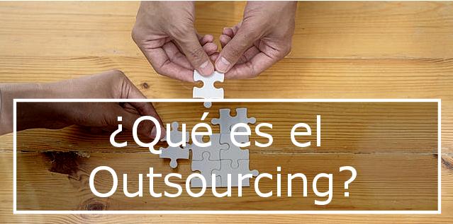 ¿En que consiste el outsourcing o externalización?