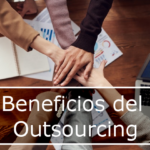 ¿Cuales son los beneficios del Outsourcing?